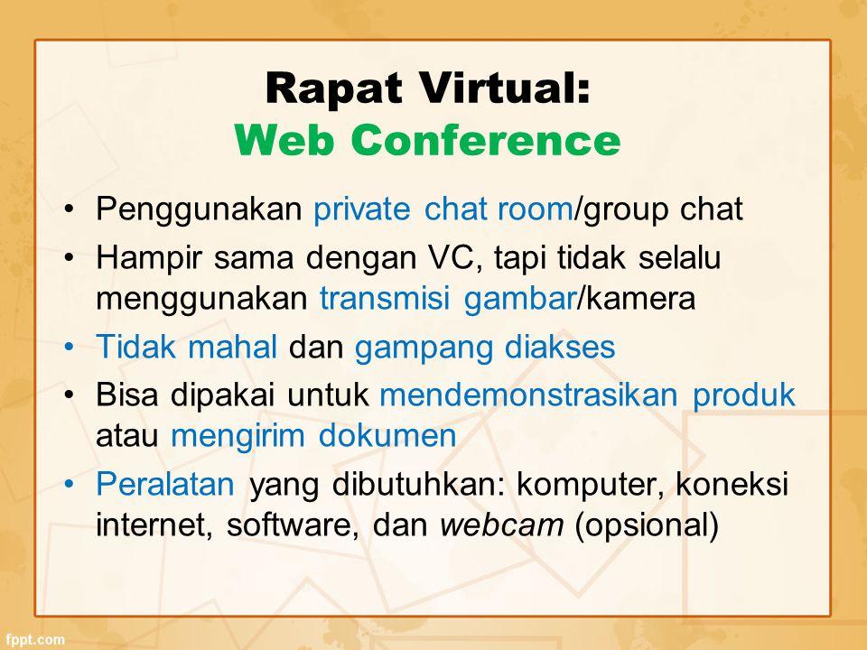 Rapat Virtual: Web Conference Penggunakan private chat room/group chat Hampir sama dengan VC, tapi tidak selalu menggunakan transmisi gambar/kamera Ti
