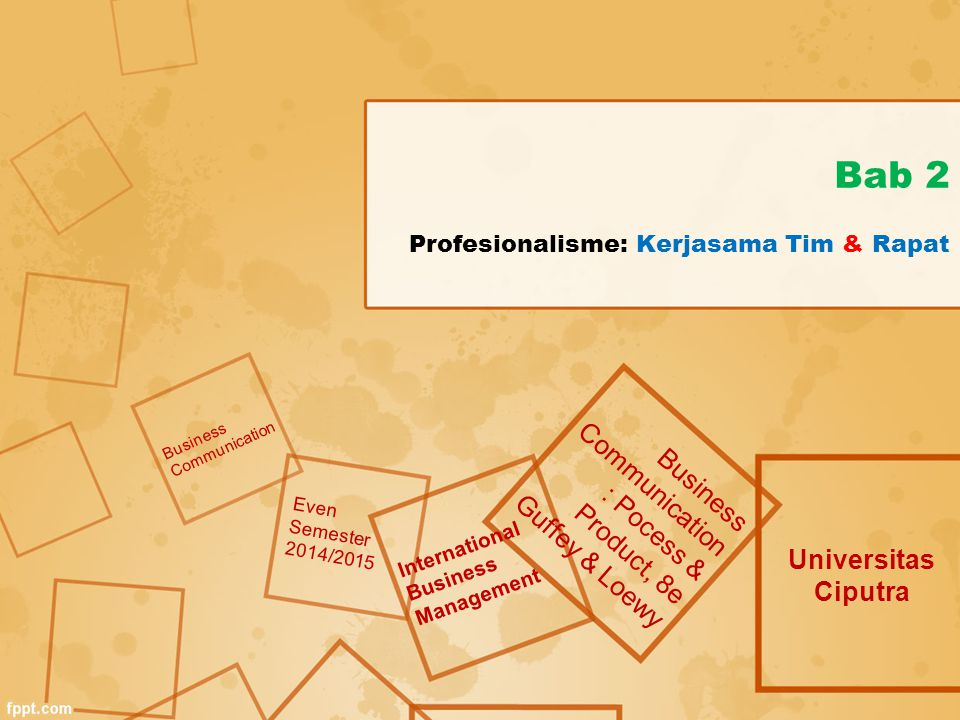 Bab 2 Profesionalisme: Kerjasama Tim & Rapat Universitas Ciputra Business Communication : Pocess & Product, 8e Guffey & Loewy Business Communication E