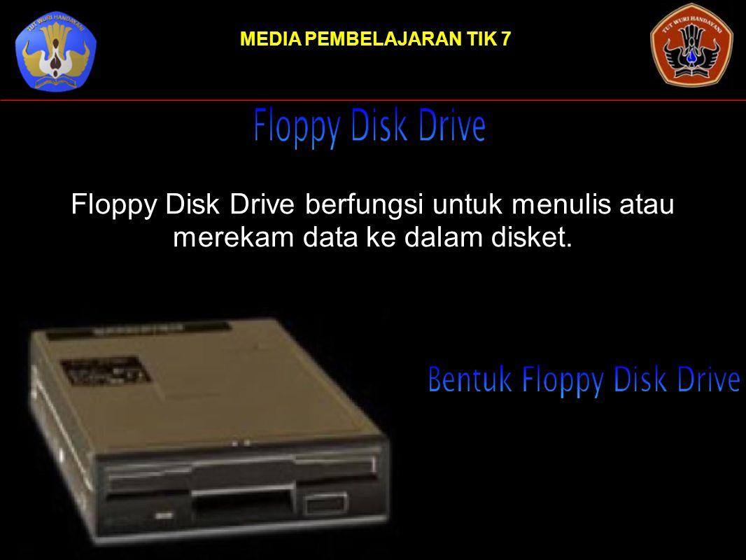 MEDIA PEMBELAJARAN TIK 7 Floppy Disk Drive berfungsi untuk menulis atau merekam data ke dalam disket.