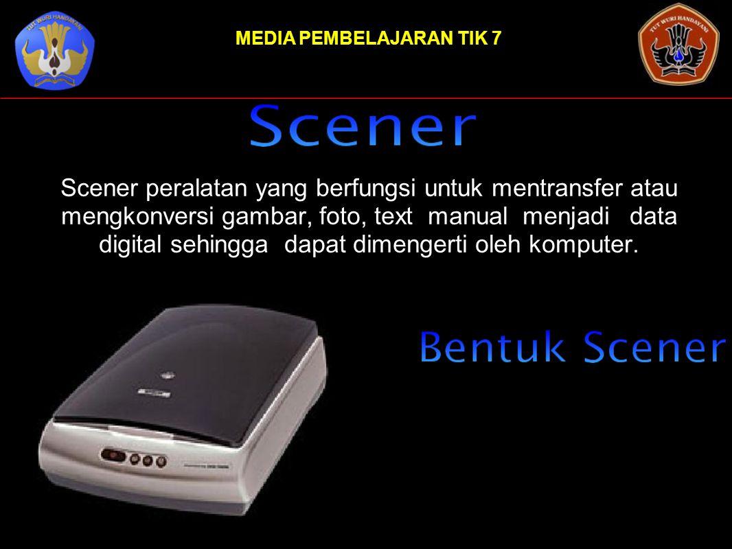 MEDIA PEMBELAJARAN TIK 7 Scener peralatan yang berfungsi untuk mentransfer atau mengkonversi gambar, foto, text manual menjadi data digital sehingga d