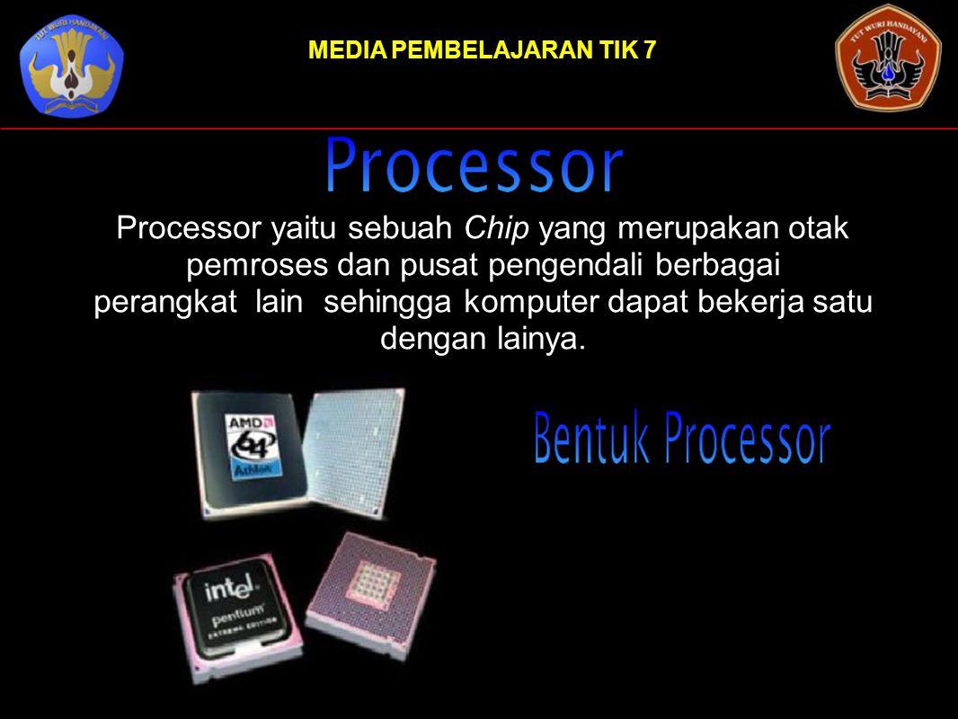 MEDIA PEMBELAJARAN TIK 7 Processor yaitu sebuah Chip yang merupakan otak pemroses dan pusat pengendali berbagai perangkat lain sehingga komputer dapat