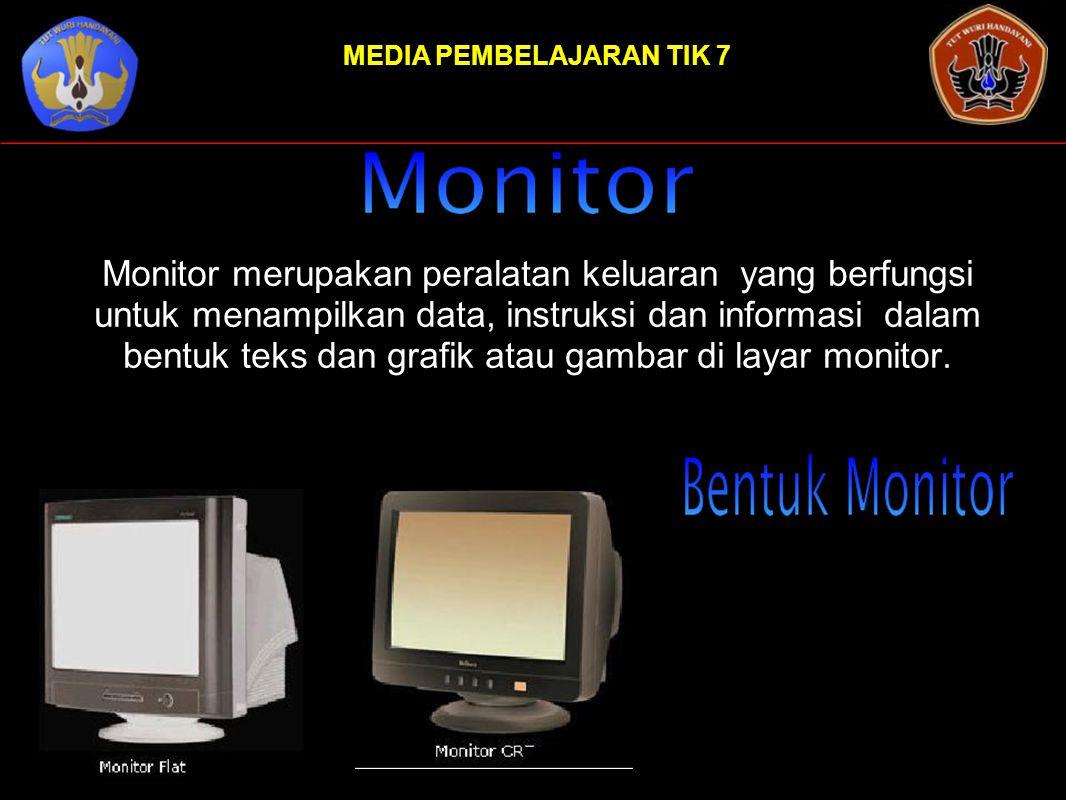 MEDIA PEMBELAJARAN TIK 7 Monitor merupakan peralatan keluaran yang berfungsi untuk menampilkan data, instruksi dan informasi dalam bentuk teks dan gra