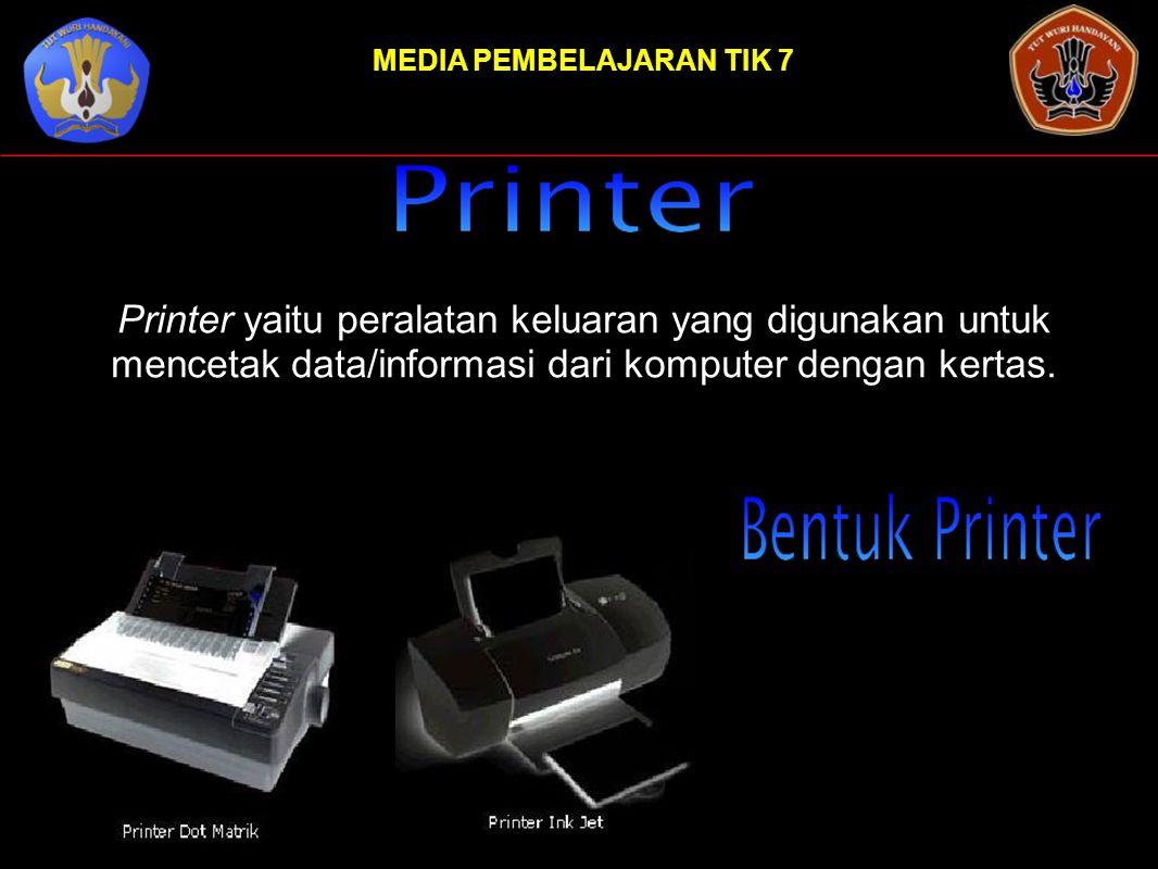 MEDIA PEMBELAJARAN TIK 7 Printer yaitu peralatan keluaran yang digunakan untuk mencetak data/informasi dari komputer dengan kertas.