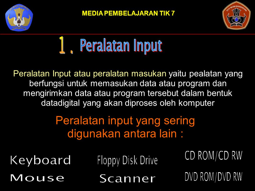 MEDIA PEMBELAJARAN TIK 7 Keyboard merupakan perangkat yang memiliki tombol mirip dengan mesin tik dan beberapa tombol tambahan dengan berbagai fungsi.