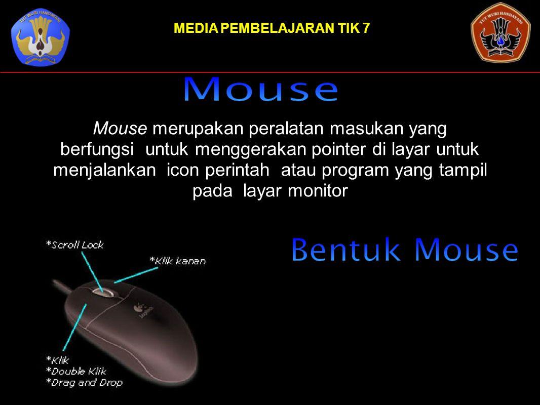 MEDIA PEMBELAJARAN TIK 7 Mouse merupakan peralatan masukan yang berfungsi untuk menggerakan pointer di layar untuk menjalankan icon perintah atau prog