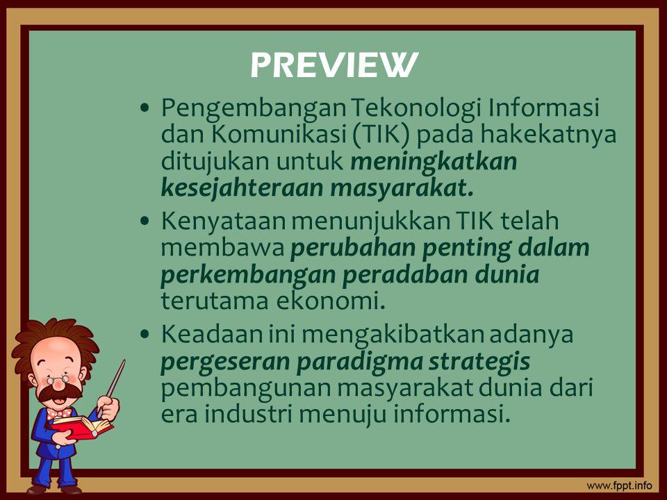 PREVIEW Pengembangan Tekonologi Informasi dan Komunikasi (TIK) pada hakekatnya ditujukan untuk meningkatkan kesejahteraan masyarakat. Kenyataan menunj