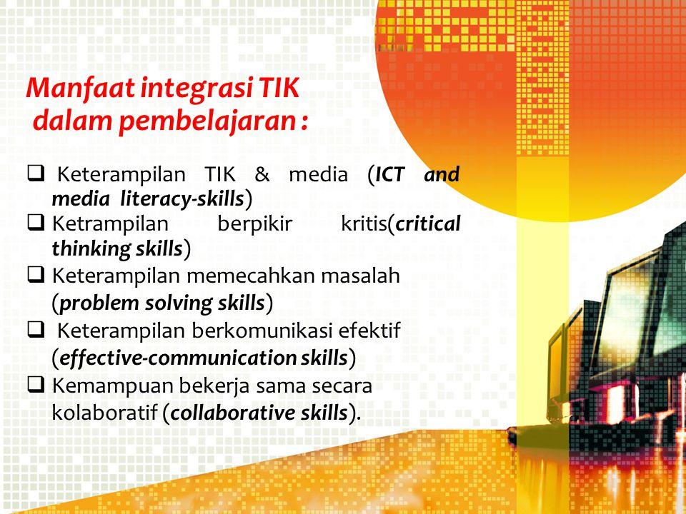 Manfaat integrasi TIK dalam pembelajaran :  Keterampilan TIK & media (ICT and media literacy-skills)  Ketrampilan berpikir kritis(critical thinking