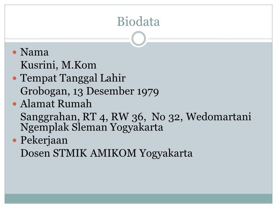 Biodata Nama Kusrini, M.Kom Tempat Tanggal Lahir Grobogan, 13 Desember 1979 Alamat Rumah Sanggrahan, RT 4, RW 36, No 32, Wedomartani Ngemplak Sleman Y