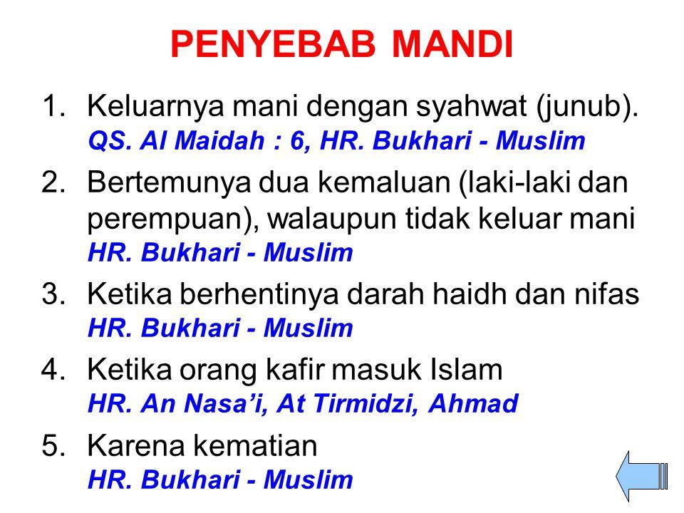 PENYEBAB MANDI 1.Keluarnya mani dengan syahwat (junub). QS. Al Maidah : 6, HR. Bukhari - Muslim 2.Bertemunya dua kemaluan (laki-laki dan perempuan), w