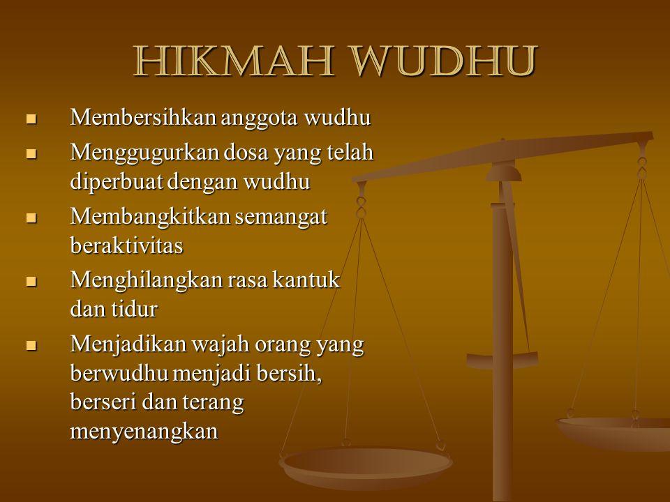 Hikmah Wudhu Membersihkan anggota wudhu Membersihkan anggota wudhu Menggugurkan dosa yang telah diperbuat dengan wudhu Menggugurkan dosa yang telah di