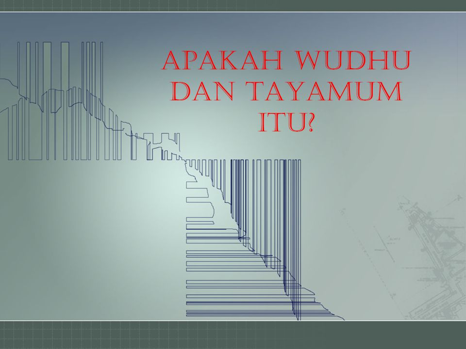 APAKAH WUDHU DAN TAYAMUM ITU?