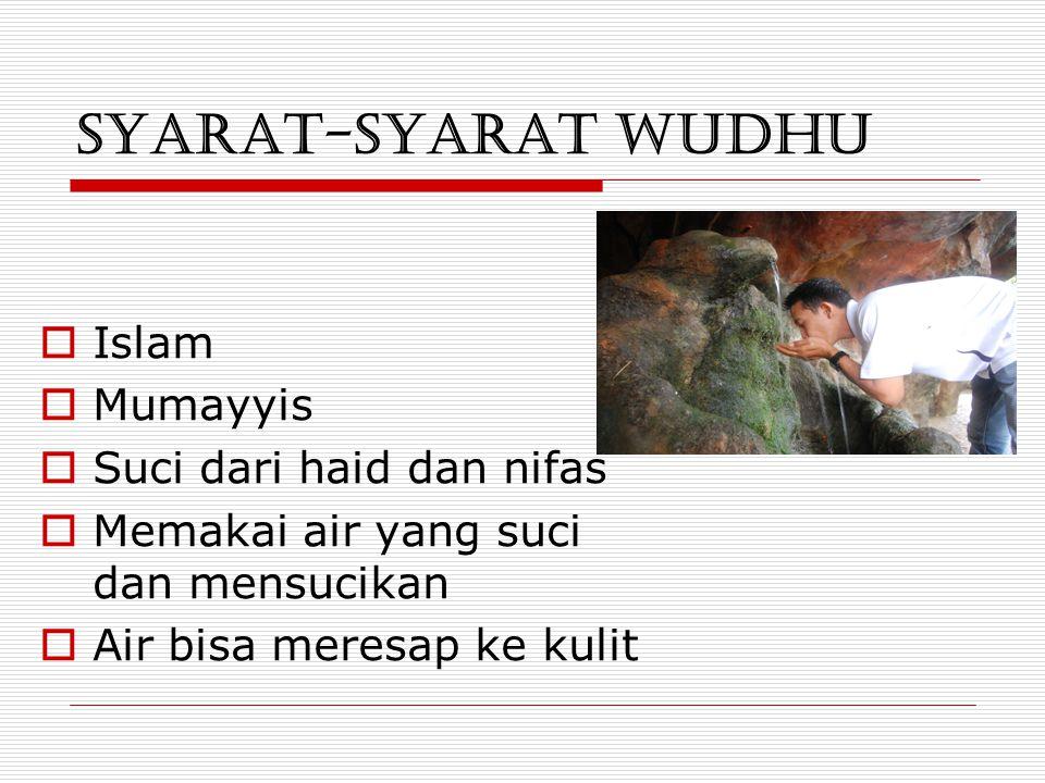 SYARAT-SYARAT WUDHU  Islam  Mumayyis  Suci dari haid dan nifas  Memakai air yang suci dan mensucikan  Air bisa meresap ke kulit