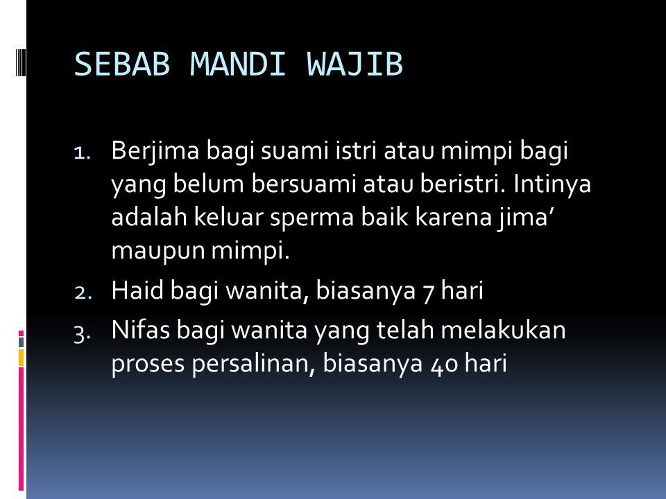 SEBAB MANDI WAJIB 1. Berjima bagi suami istri atau mimpi bagi yang belum bersuami atau beristri. Intinya adalah keluar sperma baik karena jima' maupun