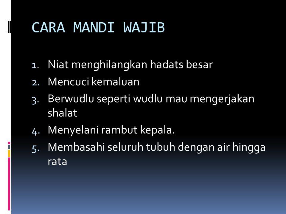 CARA MANDI WAJIB 1.Niat menghilangkan hadats besar 2.