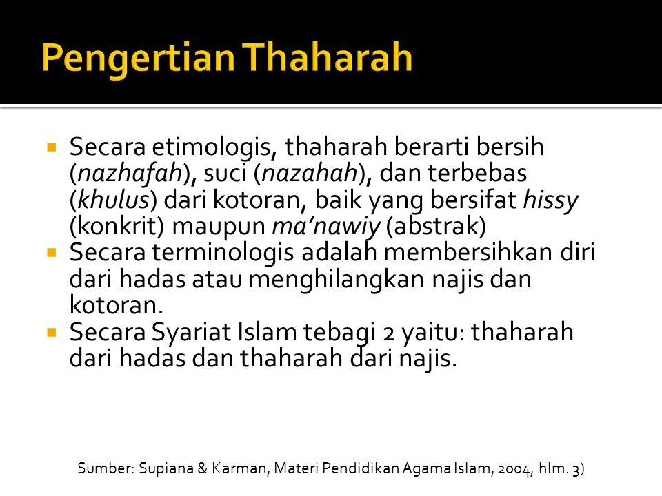  Secara etimologis, thaharah berarti bersih (nazhafah), suci (nazahah), dan terbebas (khulus) dari kotoran, baik yang bersifat hissy (konkrit) maupun