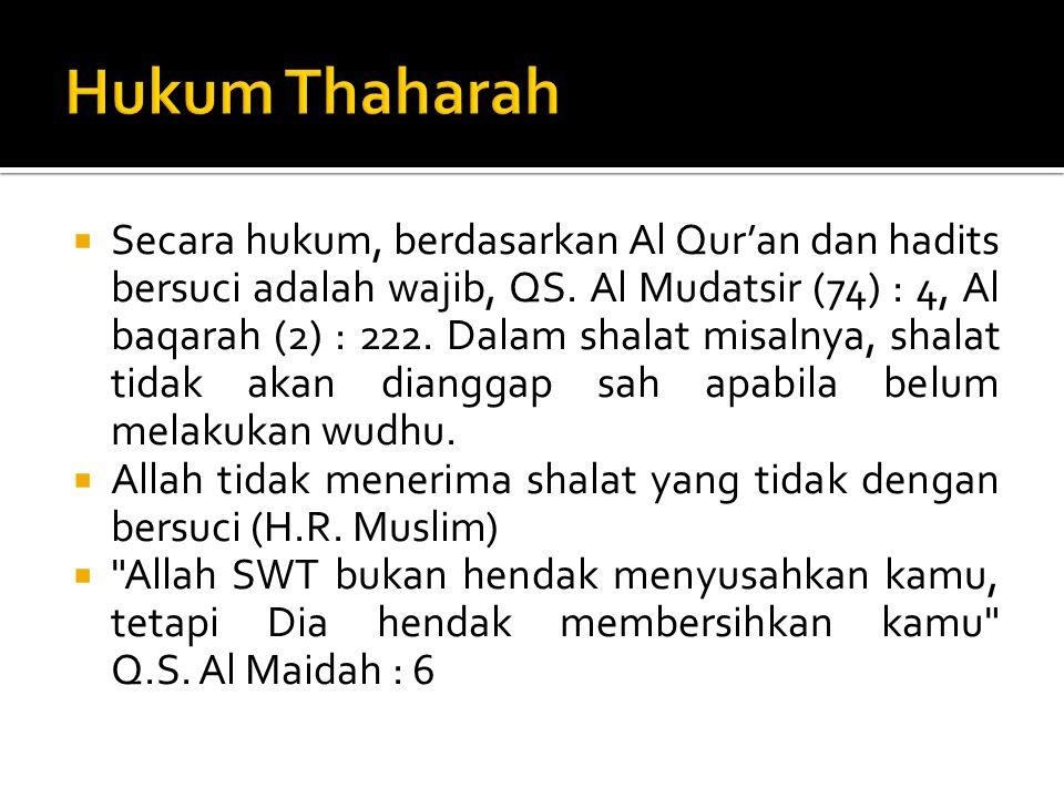  Secara hukum, berdasarkan Al Qur'an dan hadits bersuci adalah wajib, QS. Al Mudatsir (74) : 4, Al baqarah (2) : 222. Dalam shalat misalnya, shalat t