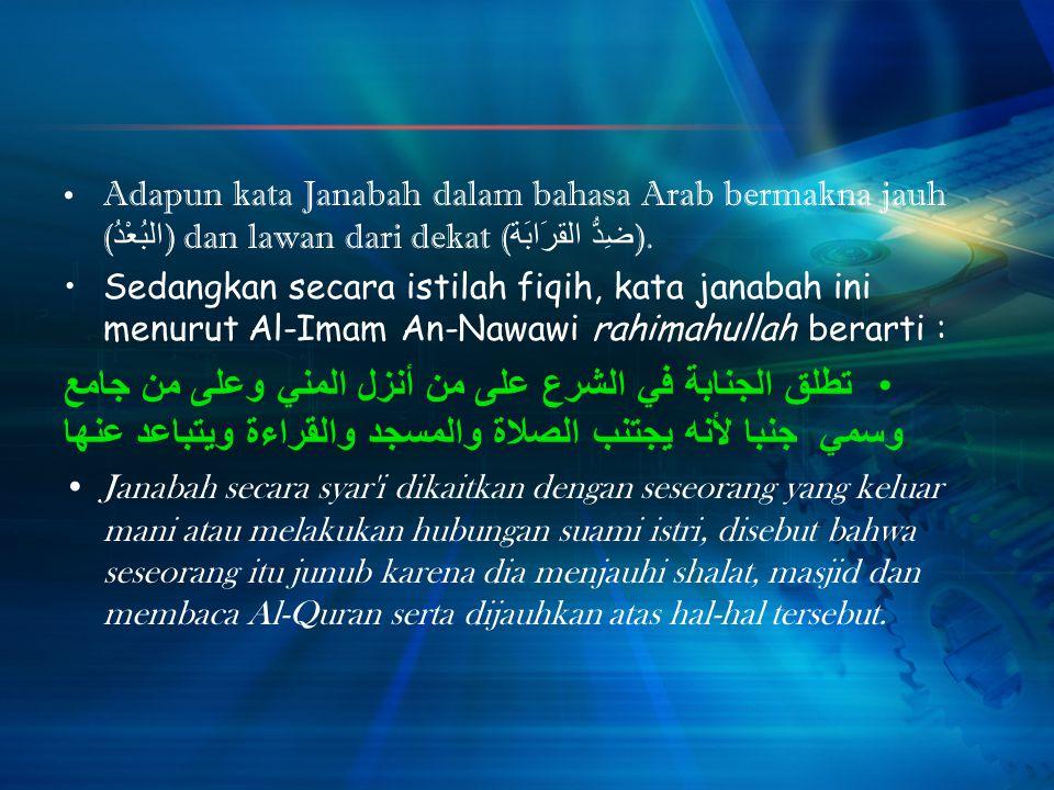 Adapun kata Janabah dalam bahasa Arab bermakna jauh ( البُعْدُ ) dan lawan dari dekat ( ضِدُّ القرَابَة ).