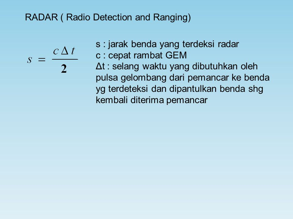 RADAR ( Radio Detection and Ranging) s : jarak benda yang terdeksi radar c : cepat rambat GEM Δt : selang waktu yang dibutuhkan oleh pulsa gelombang d