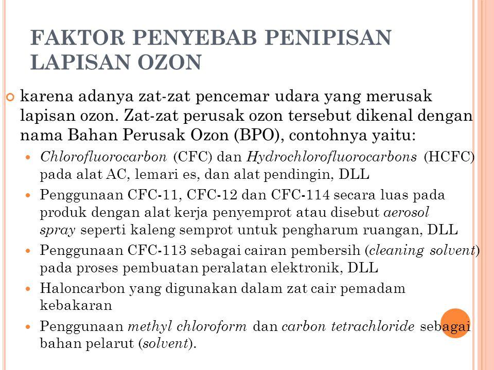 FAKTOR PENYEBAB PENIPISAN LAPISAN OZON karena adanya zat-zat pencemar udara yang merusak lapisan ozon.