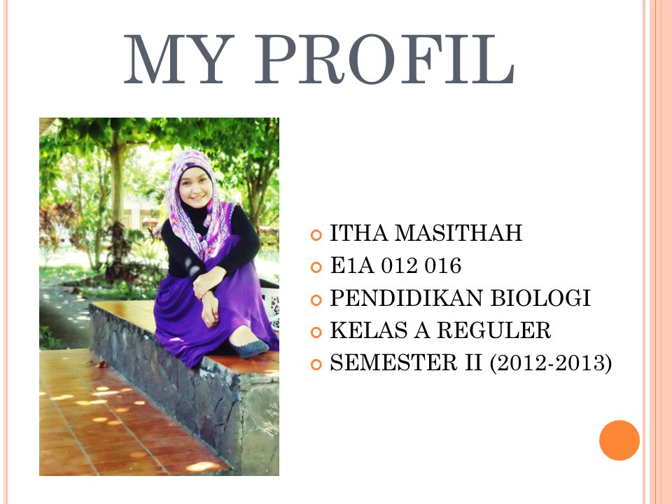 MY PROFIL ITHA MASITHAH E1A 012 016 PENDIDIKAN BIOLOGI KELAS A REGULER SEMESTER II (2012-2013)