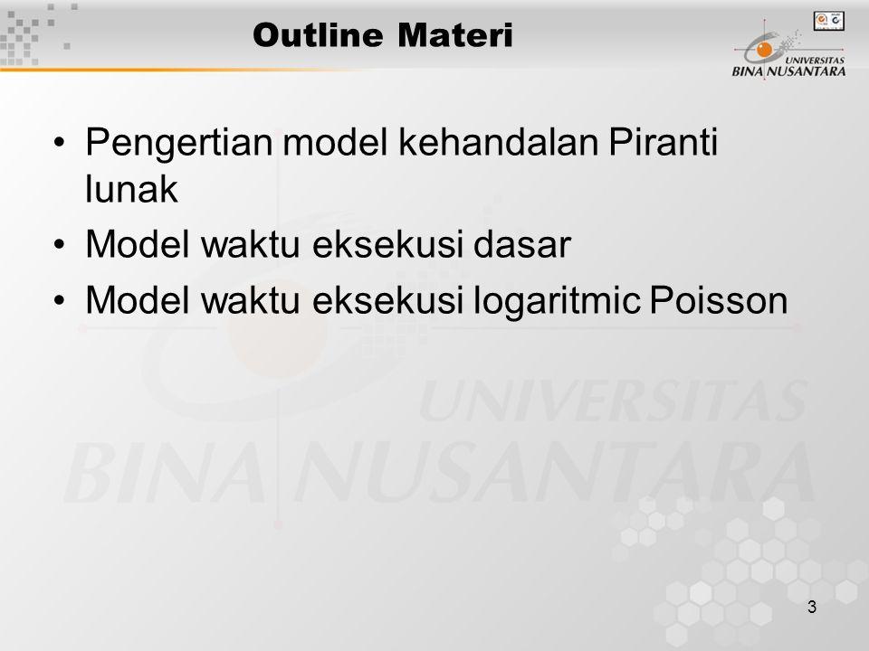 3 Outline Materi Pengertian model kehandalan Piranti lunak Model waktu eksekusi dasar Model waktu eksekusi logaritmic Poisson