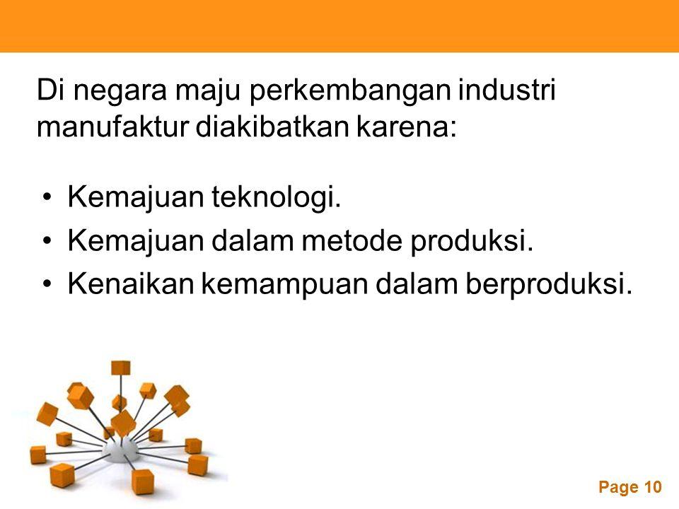 Powerpoint Templates Page 10 Di negara maju perkembangan industri manufaktur diakibatkan karena: Kemajuan teknologi. Kemajuan dalam metode produksi. K