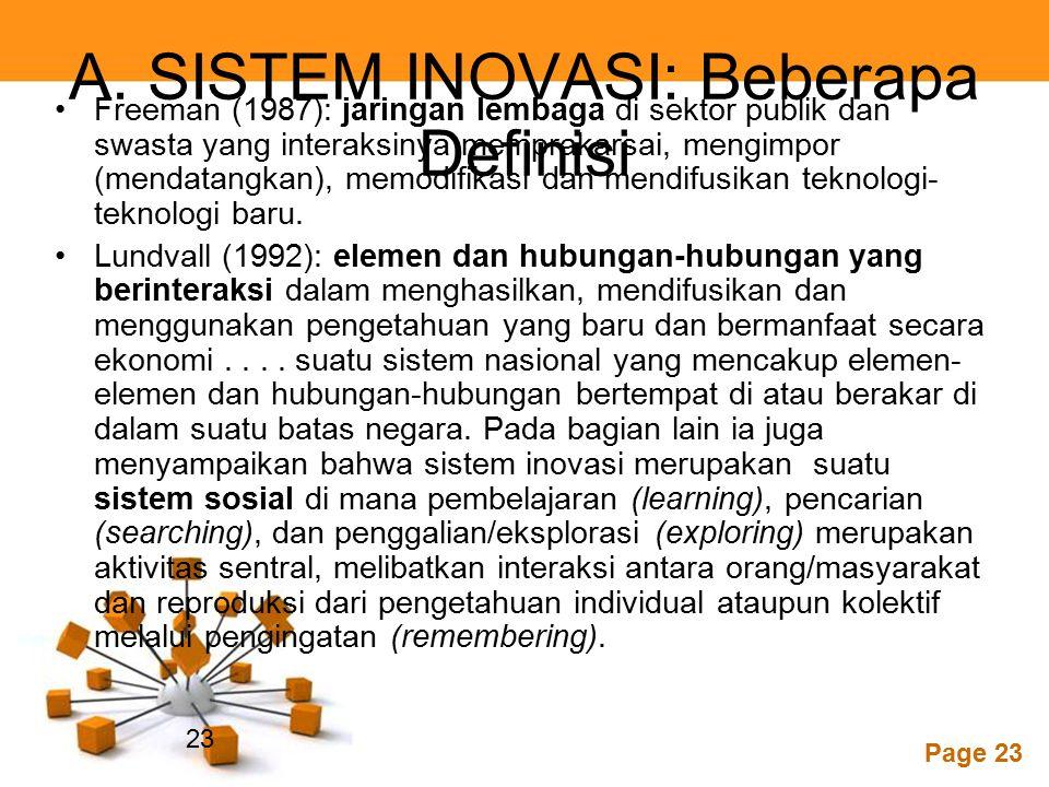 Powerpoint Templates Page 23 A. SISTEM INOVASI: Beberapa Definisi Freeman (1987): jaringan lembaga di sektor publik dan swasta yang interaksinya mempr