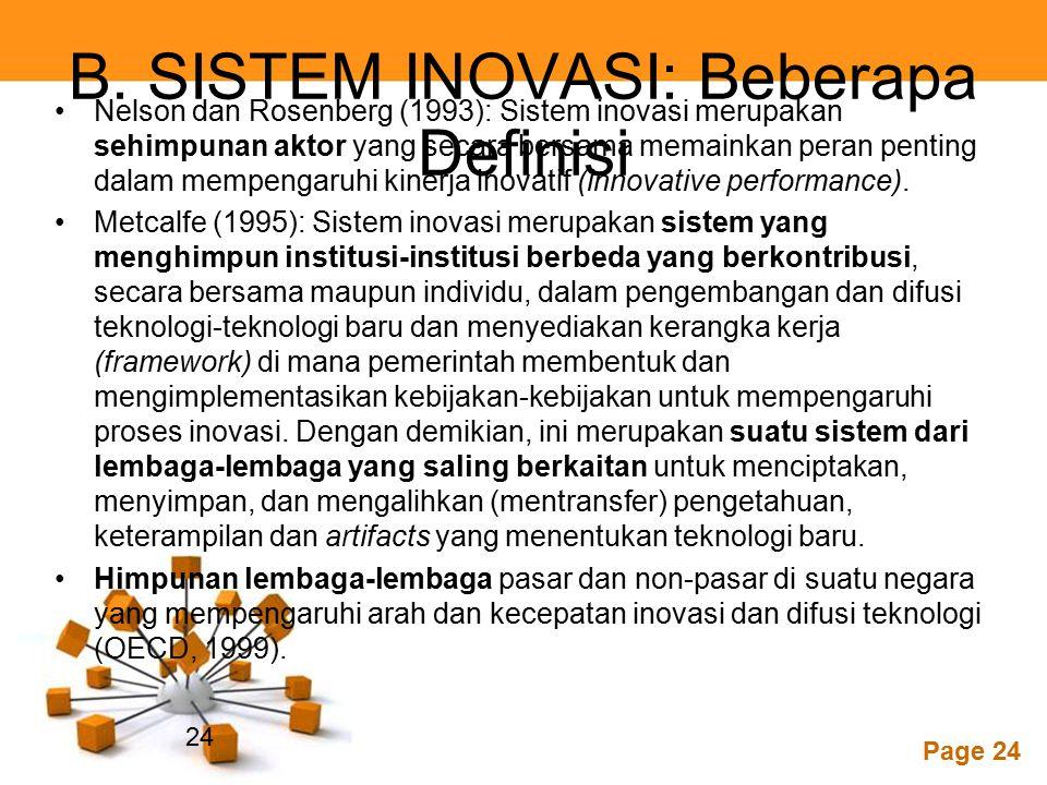 Powerpoint Templates Page 24 B. SISTEM INOVASI: Beberapa Definisi Nelson dan Rosenberg (1993): Sistem inovasi merupakan sehimpunan aktor yang secara b