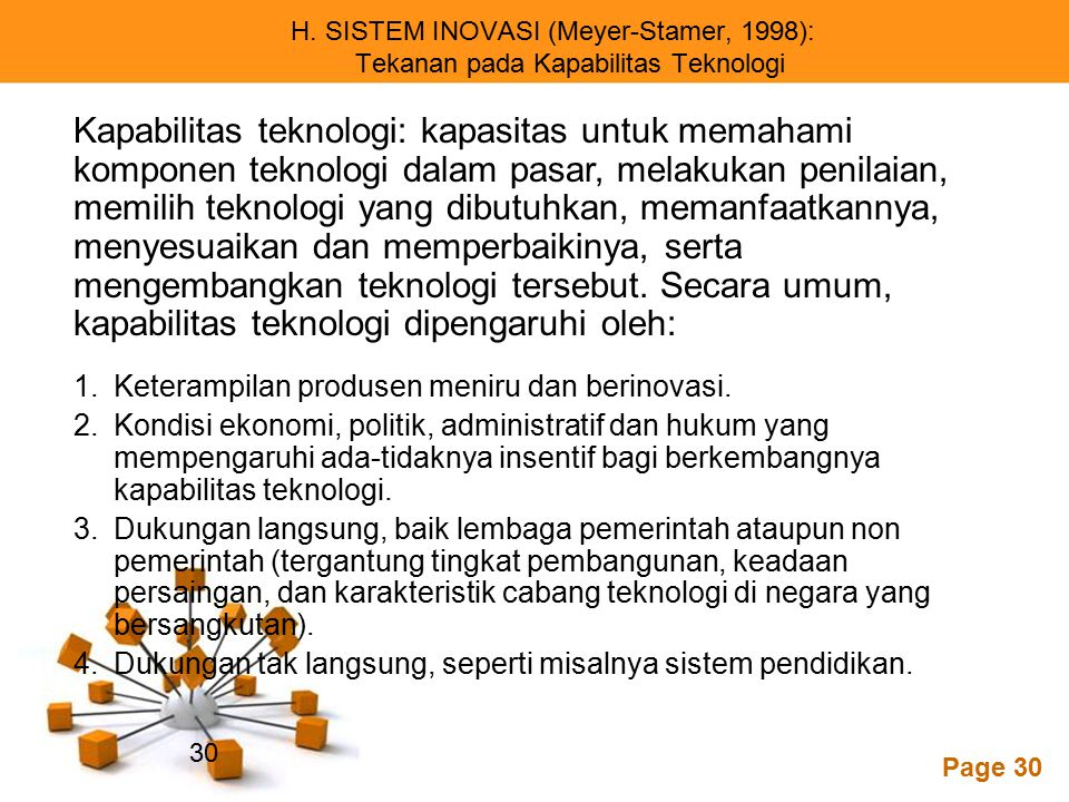 Powerpoint Templates Page 30 H. SISTEM INOVASI (Meyer-Stamer, 1998): Tekanan pada Kapabilitas Teknologi 1.Keterampilan produsen meniru dan berinovasi.