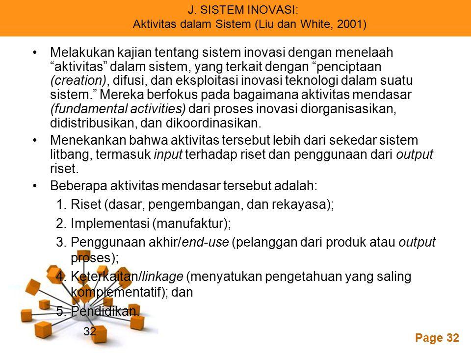 """Powerpoint Templates Page 32 J. SISTEM INOVASI: Aktivitas dalam Sistem (Liu dan White, 2001) Melakukan kajian tentang sistem inovasi dengan menelaah """""""