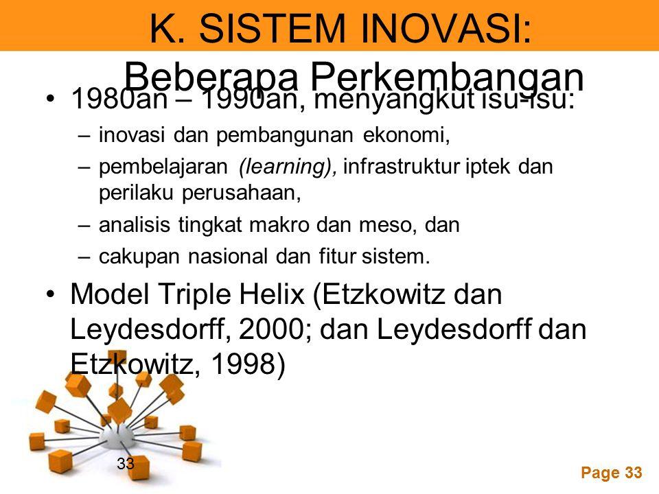 Powerpoint Templates Page 33 K. SISTEM INOVASI: Beberapa Perkembangan 1980an – 1990an, menyangkut isu-isu: –inovasi dan pembangunan ekonomi, –pembelaj