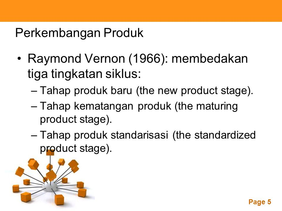 Powerpoint Templates Page 5 Perkembangan Produk Raymond Vernon (1966): membedakan tiga tingkatan siklus: –Tahap produk baru (the new product stage). –