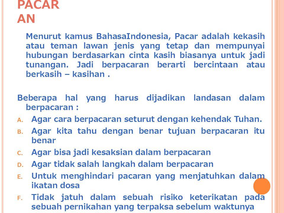 PACAR AN Menurut kamus BahasaIndonesia, Pacar adalah kekasih atau teman lawan jenis yang tetap dan mempunyai hubungan berdasarkan cinta kasih biasanya