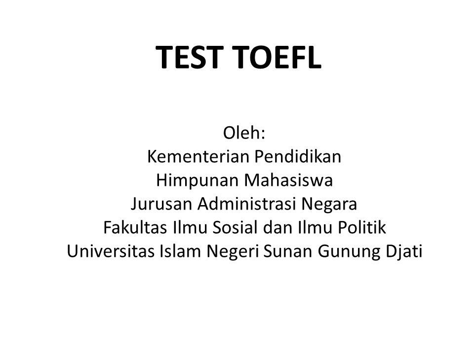 TUJUAN TEST TOEFL 1.Membantu memberikan fasilitas dalam mempertajam stabilisasi intelektual pada mahasiswa jurusan Administrasi Negara.