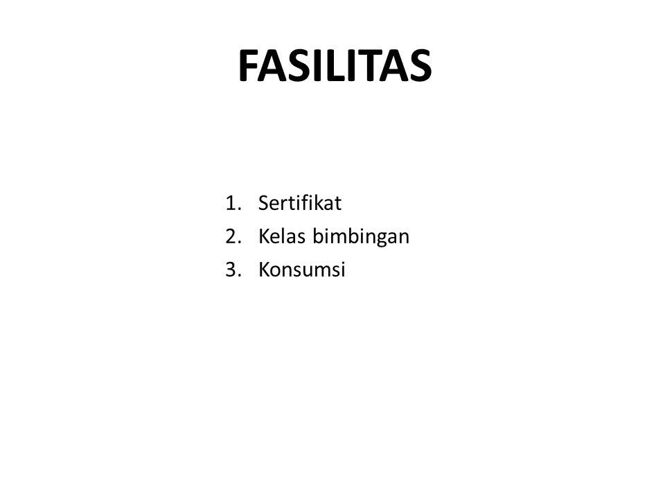 FASILITAS 1.Sertifikat 2.Kelas bimbingan 3.Konsumsi