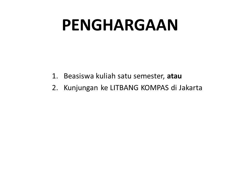 PENGHARGAAN 1.Beasiswa kuliah satu semester, atau 2.Kunjungan ke LITBANG KOMPAS di Jakarta