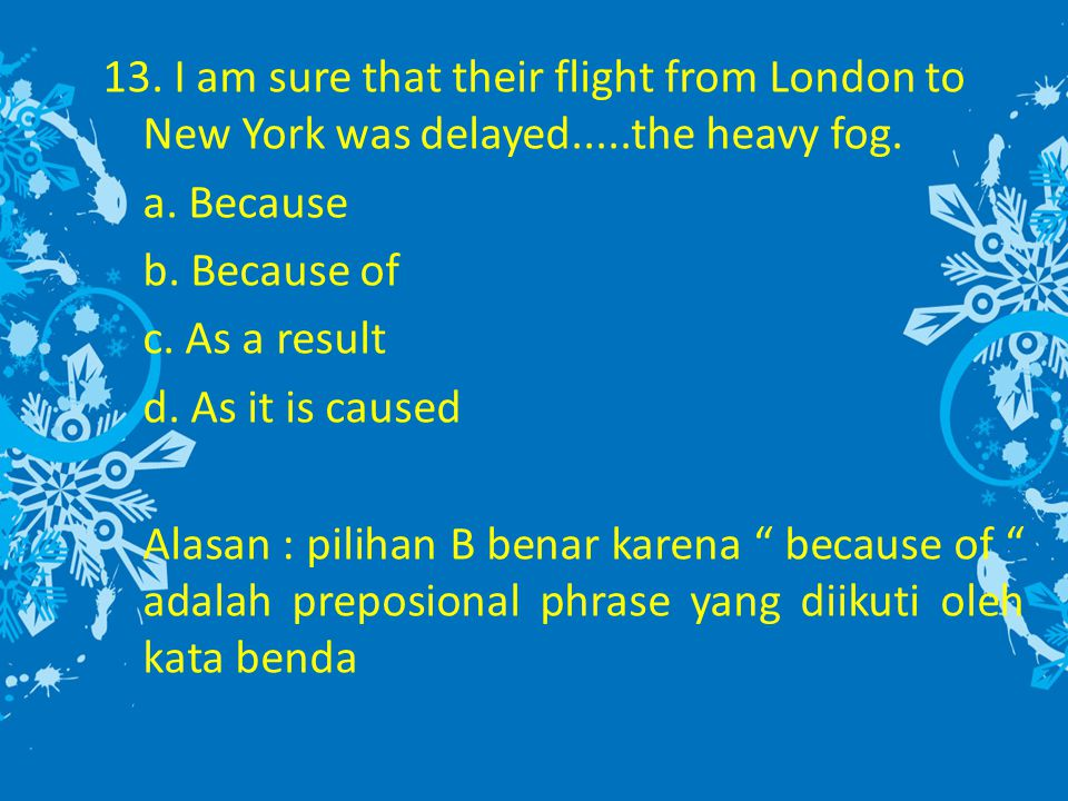 13.I am sure that their flight from London to New York was delayed.....the heavy fog.