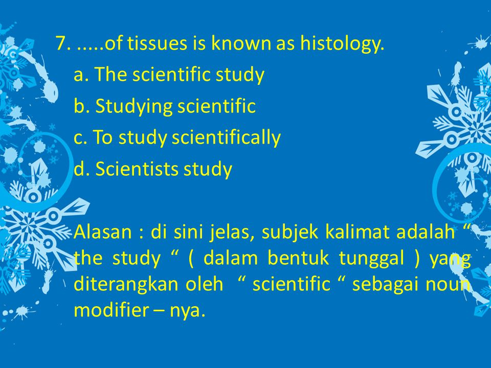 7......of tissues is known as histology.a. The scientific study b.