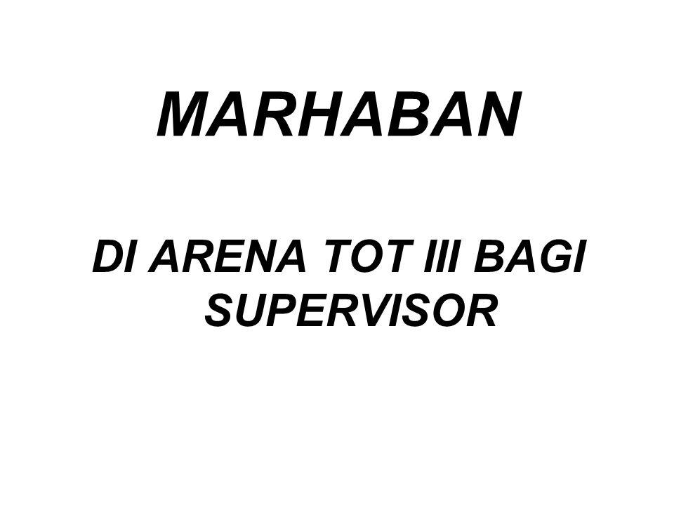 MARHABAN DI ARENA TOT III BAGI SUPERVISOR