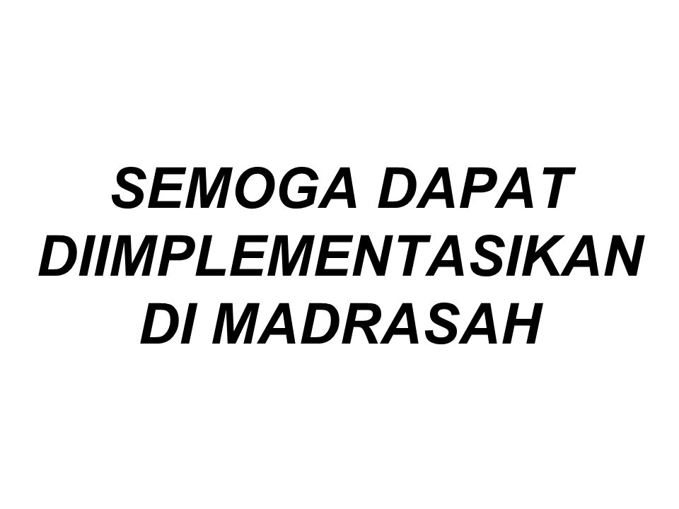 SEMOGA DAPAT DIIMPLEMENTASIKAN DI MADRASAH