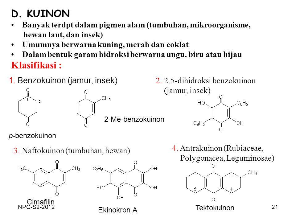 21 D. KUINON Banyak terdpt dalam pigmen alam (tumbuhan, mikroorganisme, hewan laut, dan insek) Umumnya berwarna kuning, merah dan coklat Dalam bentuk