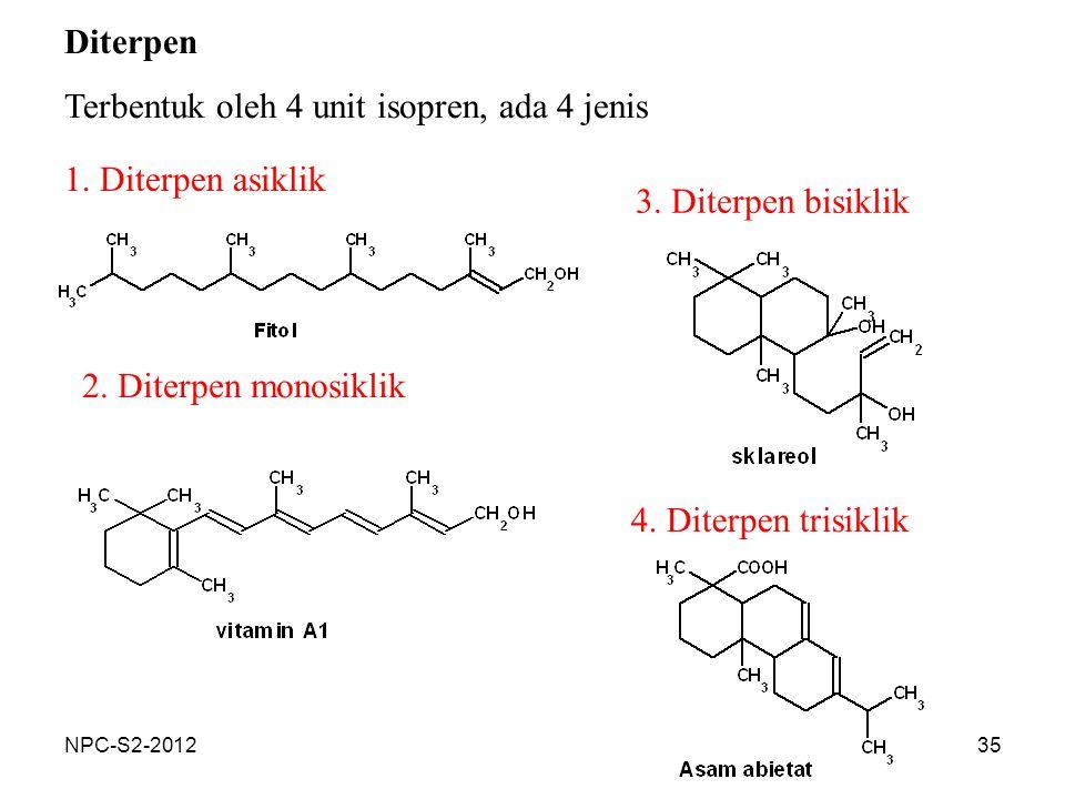 35 Diterpen Terbentuk oleh 4 unit isopren, ada 4 jenis 1. Diterpen asiklik 2. Diterpen monosiklik 3. Diterpen bisiklik 4. Diterpen trisiklik NPC-S2-20