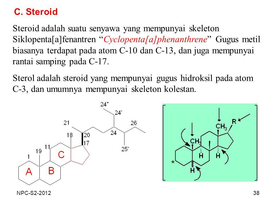 """38 C. Steroid Steroid adalah suatu senyawa yang mempunyai skeleton Siklopenta[a]fenantren """"Cyclopenta[a]phenanthrene"""" Gugus metil biasanya terdapat pa"""