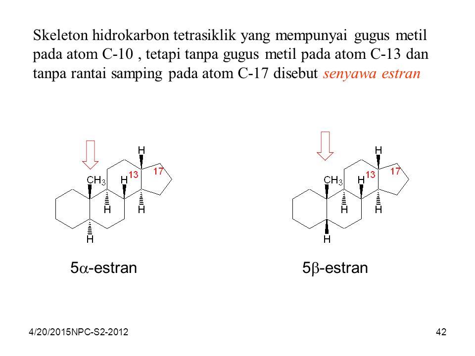 4/20/2015NPC-S2-201242 Skeleton hidrokarbon tetrasiklik yang mempunyai gugus metil pada atom C-10, tetapi tanpa gugus metil pada atom C-13 dan tanpa r