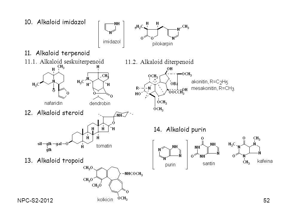52 10. Alkaloid imidazol 11. Alkaloid terpenoid 11.1. Alkaloid seskuiterpenoid 11.2. Alkaloid diterpenoid 12. Alkaloid steroid 13. Alkaloid tropoid 14