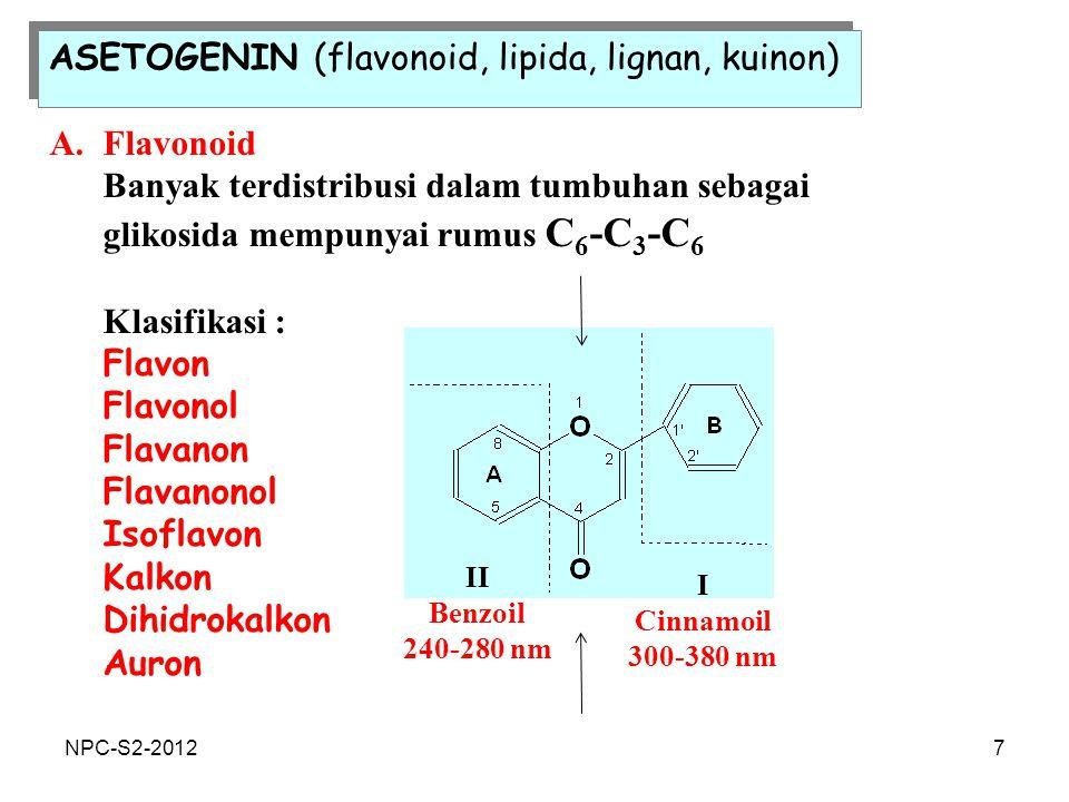 7 ASETOGENIN (flavonoid, lipida, lignan, kuinon) A.Flavonoid Banyak terdistribusi dalam tumbuhan sebagai glikosida mempunyai rumus C 6 -C 3 -C 6 Klasi