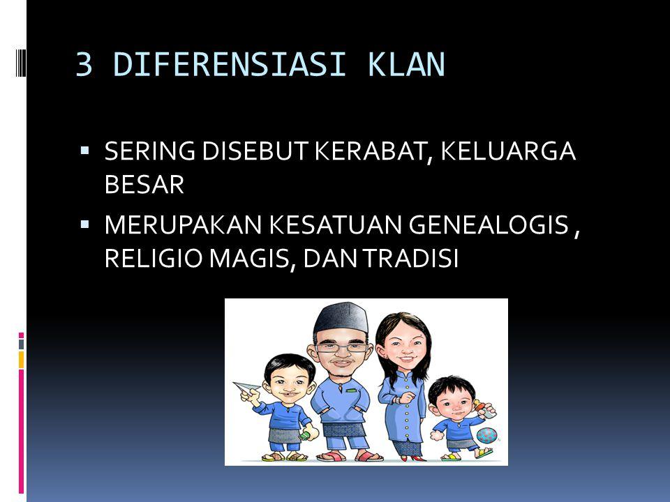 3 DIFERENSIASI KLAN  SERING DISEBUT KERABAT, KELUARGA BESAR  MERUPAKAN KESATUAN GENEALOGIS, RELIGIO MAGIS, DAN TRADISI