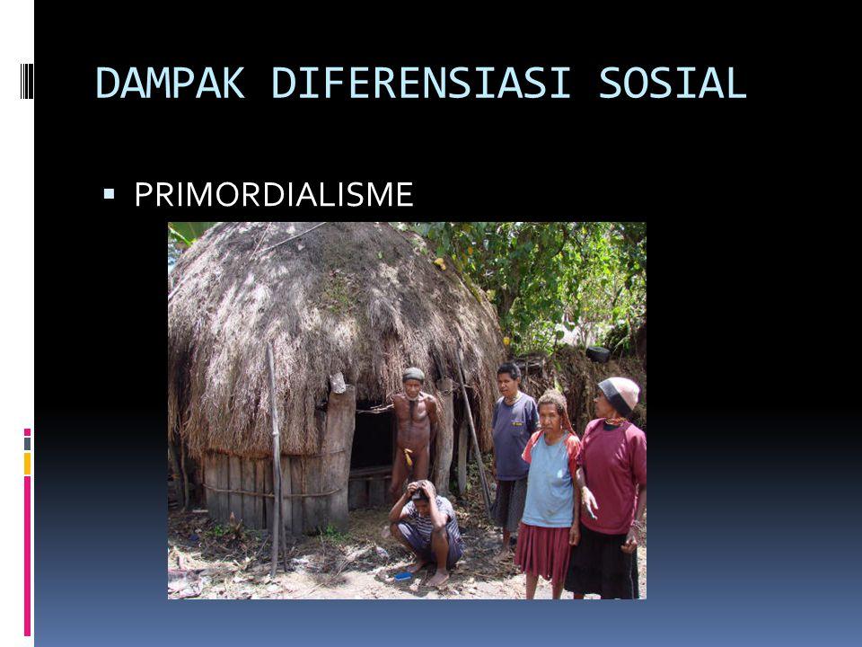 DAMPAK DIFERENSIASI SOSIAL  PRIMORDIALISME