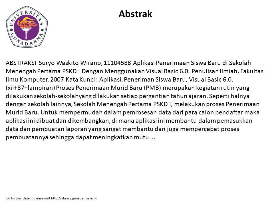 Abstrak ABSTRAKSI Suryo Waskito Wirano, 11104588 Aplikasi Penerimaan Siswa Baru di Sekolah Menengah Pertama PSKD I Dengan Menggunakan Visual Basic 6.0.