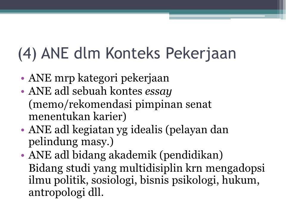 (4) ANE dlm Konteks Pekerjaan ANE mrp kategori pekerjaan ANE adl sebuah kontes essay (memo/rekomendasi pimpinan senat menentukan karier) ANE adl kegia